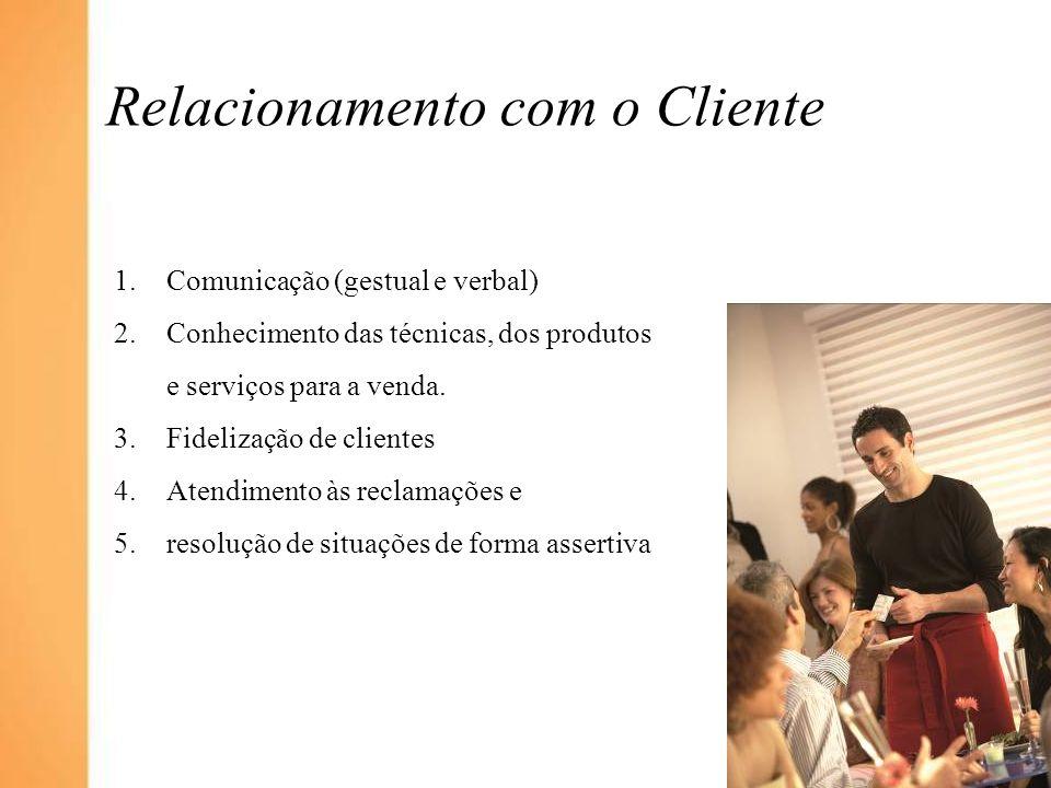 Relacionamento com o Cliente 1.Comunicação (gestual e verbal) 2.Conhecimento das técnicas, dos produtos e serviços para a venda. 3.Fidelização de clie