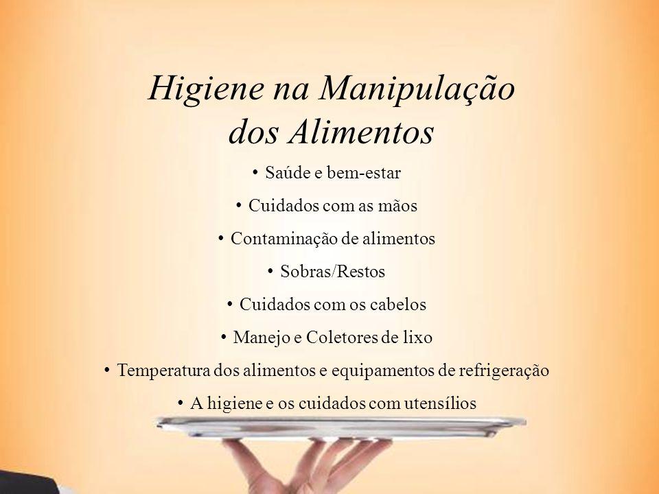Higiene na Manipulação dos Alimentos Saúde e bem-estar Cuidados com as mãos Contaminação de alimentos Sobras/Restos Cuidados com os cabelos Manejo e C