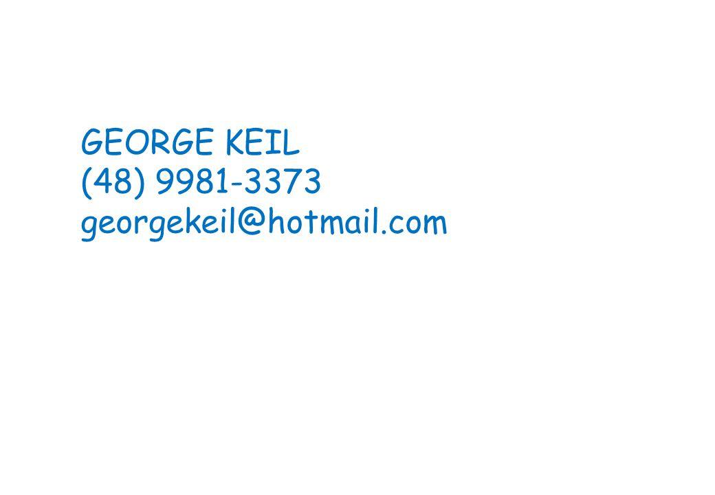 GEORGE KEIL (48) 9981-3373 georgekeil@hotmail.com