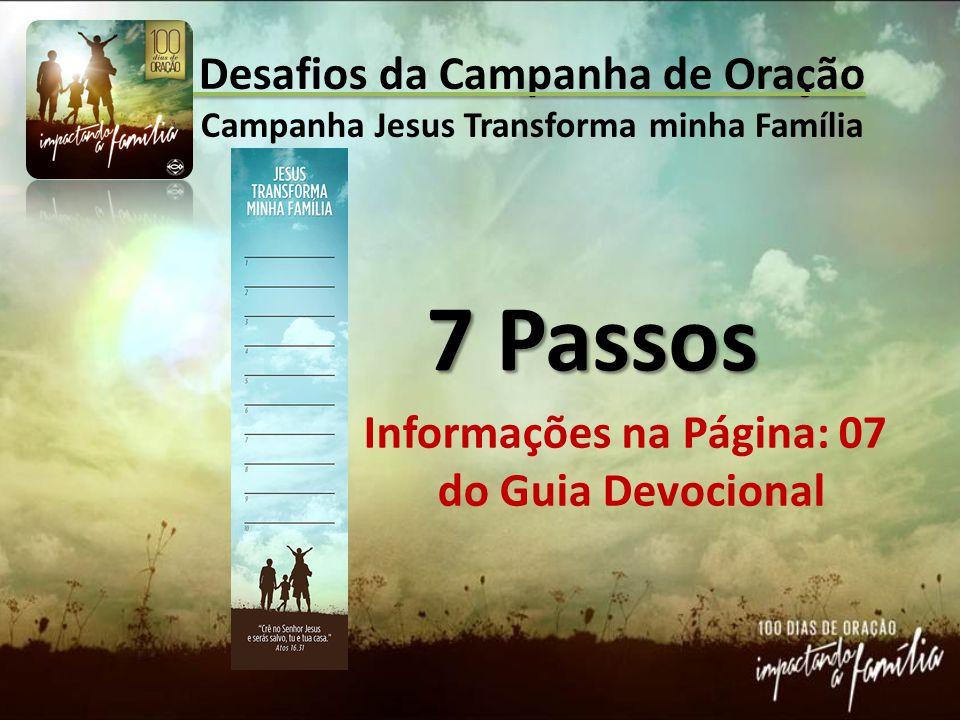 Desafios da Campanha de Oração Campanha Jesus Transforma minha Família 7 Passos Informações na Página: 07 do Guia Devocional
