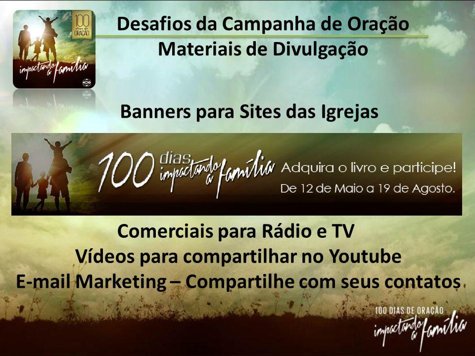 Desafios da Campanha de Oração Materiais de Divulgação Banners para Sites das Igrejas Comerciais para Rádio e TV Vídeos para compartilhar no Youtube E