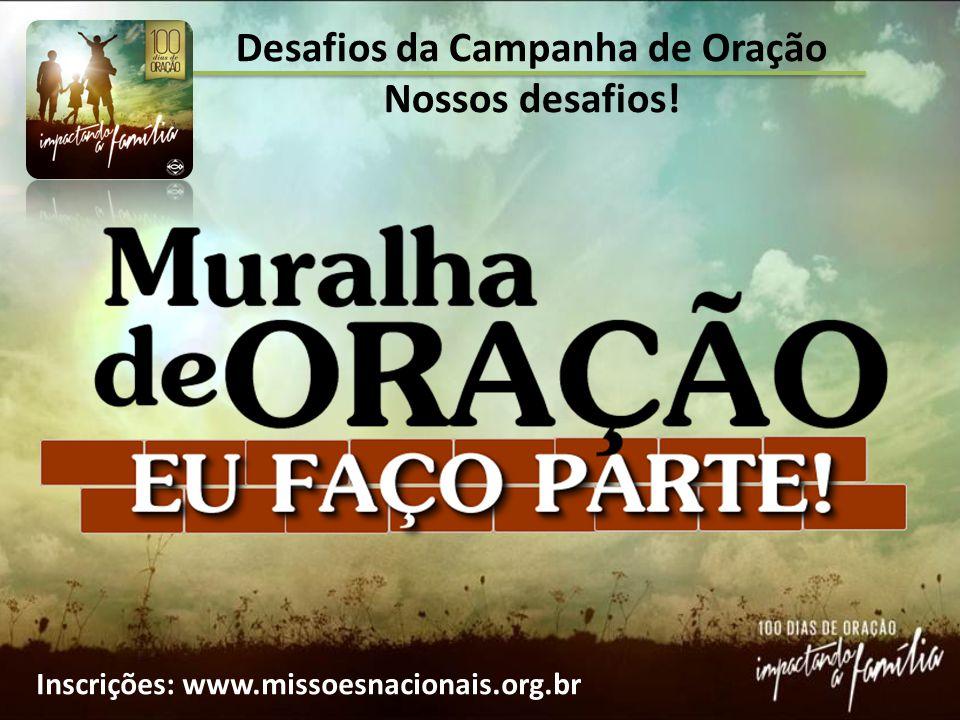Desafios da Campanha de Oração Nossos desafios! Inscrições: www.missoesnacionais.org.br