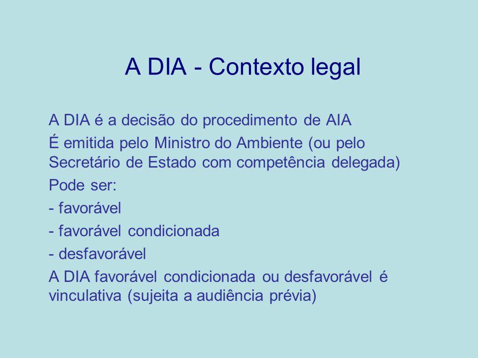 A DIA - Contexto legal A DIA é a decisão do procedimento de AIA É emitida pelo Ministro do Ambiente (ou pelo Secretário de Estado com competência dele