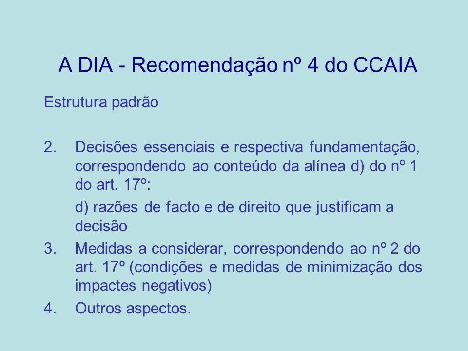 A DIA - Recomendação nº 4 do CCAIA As medidas a considerar (em particular as medidas minimizadoras) deverão ser identificadas exaustivamente, individualmente ou de forma agrupada, nas DIA, devendo, no entanto, a sua descrição e detalhes da sua aplicação ser remetidos primordialmente para o Parecer Final da Comissão de Avaliação.