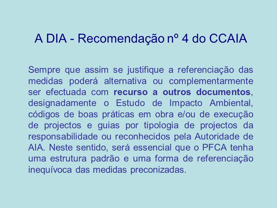 A DIA - Recomendação nº 4 do CCAIA A DIA diz respeito ao projecto e responsabiliza o proponente pela execução das medidas nela expressas.