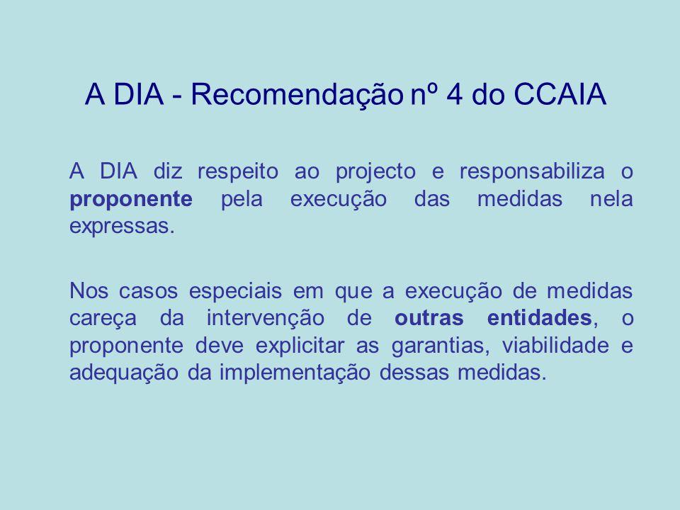 A DIA - Recomendação nº 4 do CCAIA A DIA diz respeito ao projecto e responsabiliza o proponente pela execução das medidas nela expressas. Nos casos es