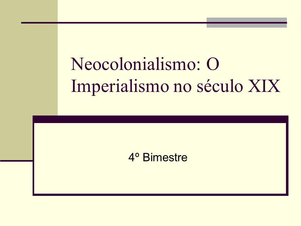 Neocolonialismo: O Imperialismo no século XIX 4º Bimestre