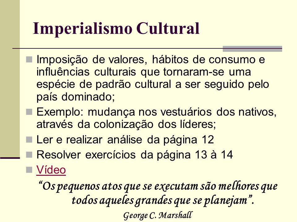 Imperialismo Cultural Imposição de valores, hábitos de consumo e influências culturais que tornaram-se uma espécie de padrão cultural a ser seguido pe