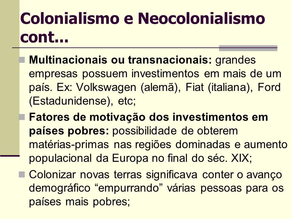 Colonialismo e Neocolonialismo cont... Multinacionais ou transnacionais: grandes empresas possuem investimentos em mais de um país. Ex: Volkswagen (al