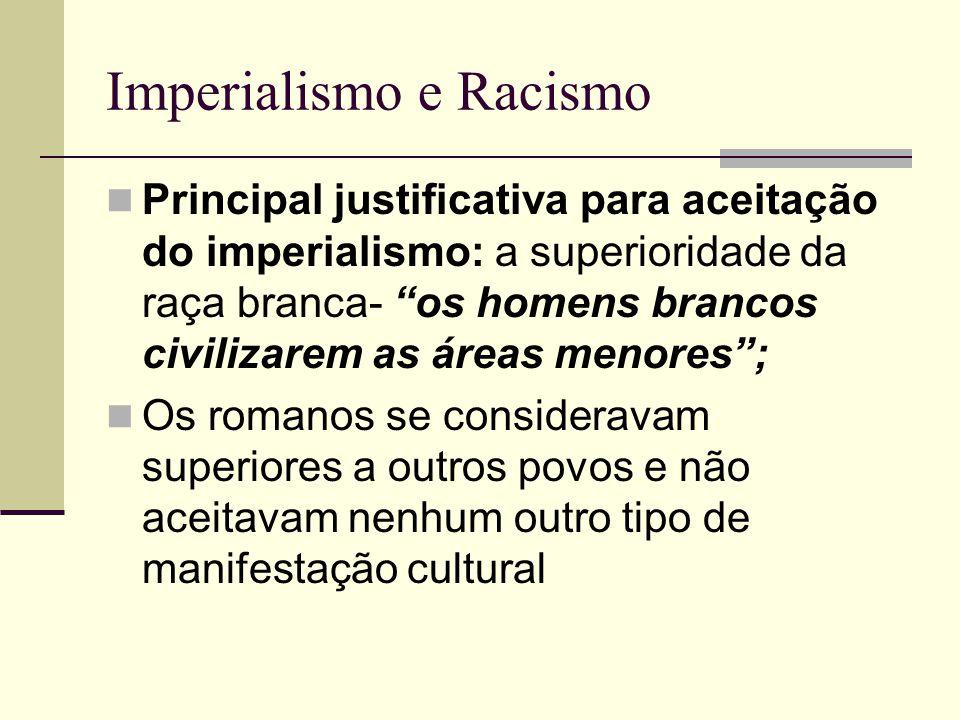 Imperialismo e Racismo Principal justificativa para aceitação do imperialismo: a superioridade da raça branca- os homens brancos civilizarem as áreas