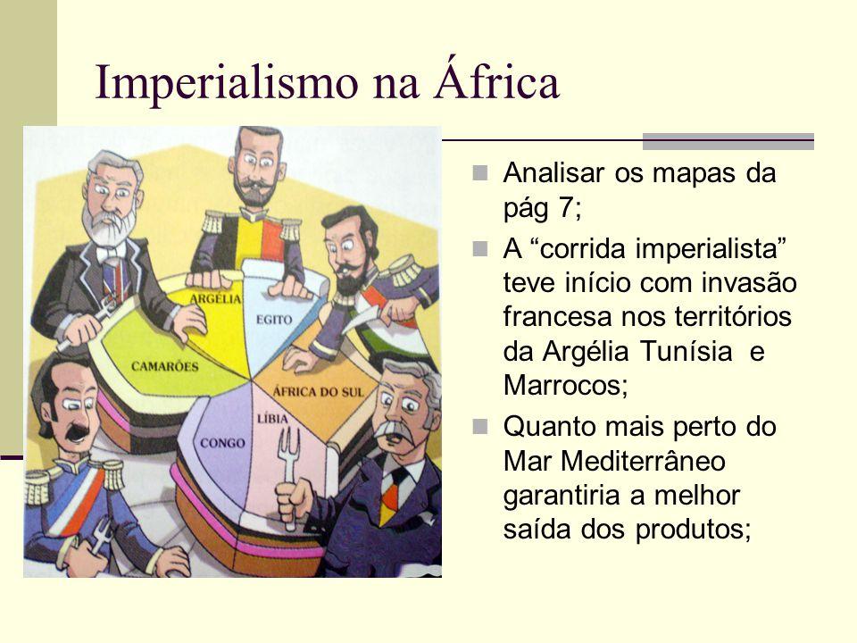 Imperialismo na África Analisar os mapas da pág 7; A corrida imperialista teve início com invasão francesa nos territórios da Argélia Tunísia e Marroc