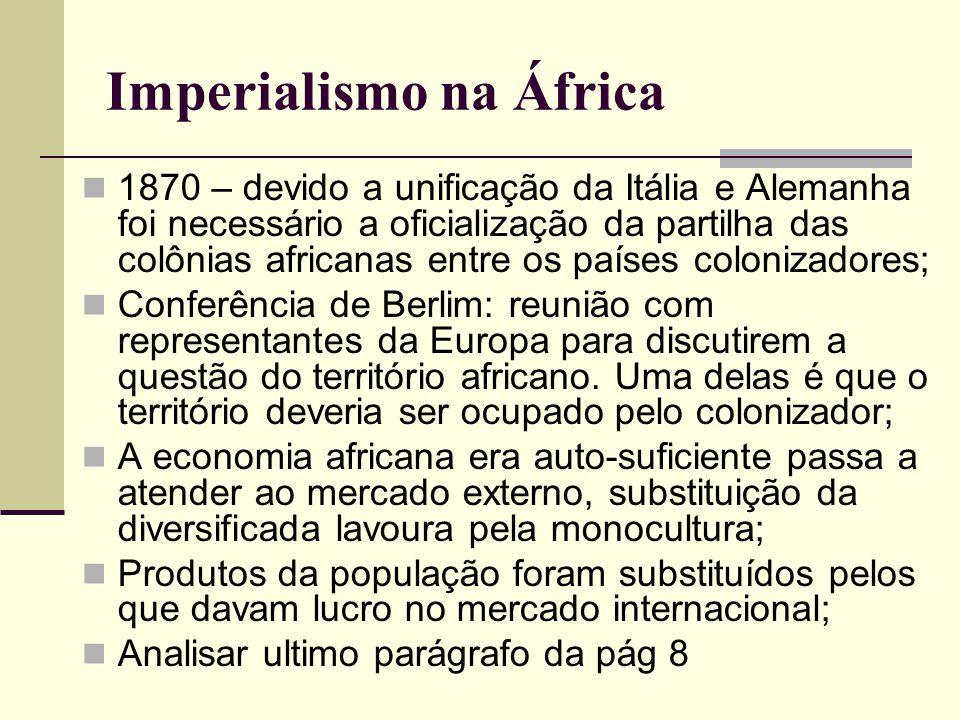 Imperialismo na África 1870 – devido a unificação da Itália e Alemanha foi necessário a oficialização da partilha das colônias africanas entre os país