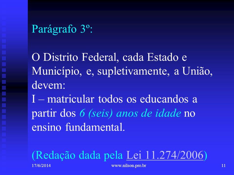 Parágrafo 3º: O Distrito Federal, cada Estado e Município, e, supletivamente, a União, devem: I – matricular todos os educandos a partir dos 6 (seis)