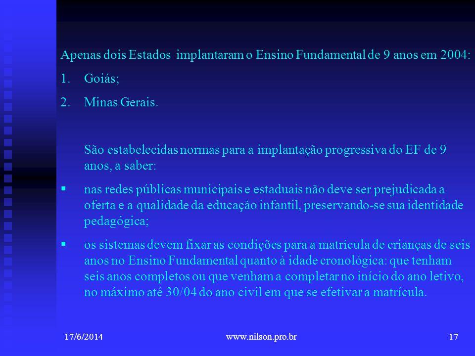 Apenas dois Estados implantaram o Ensino Fundamental de 9 anos em 2004: 1.Goiás; 2.Minas Gerais. São estabelecidas normas para a implantação progressi