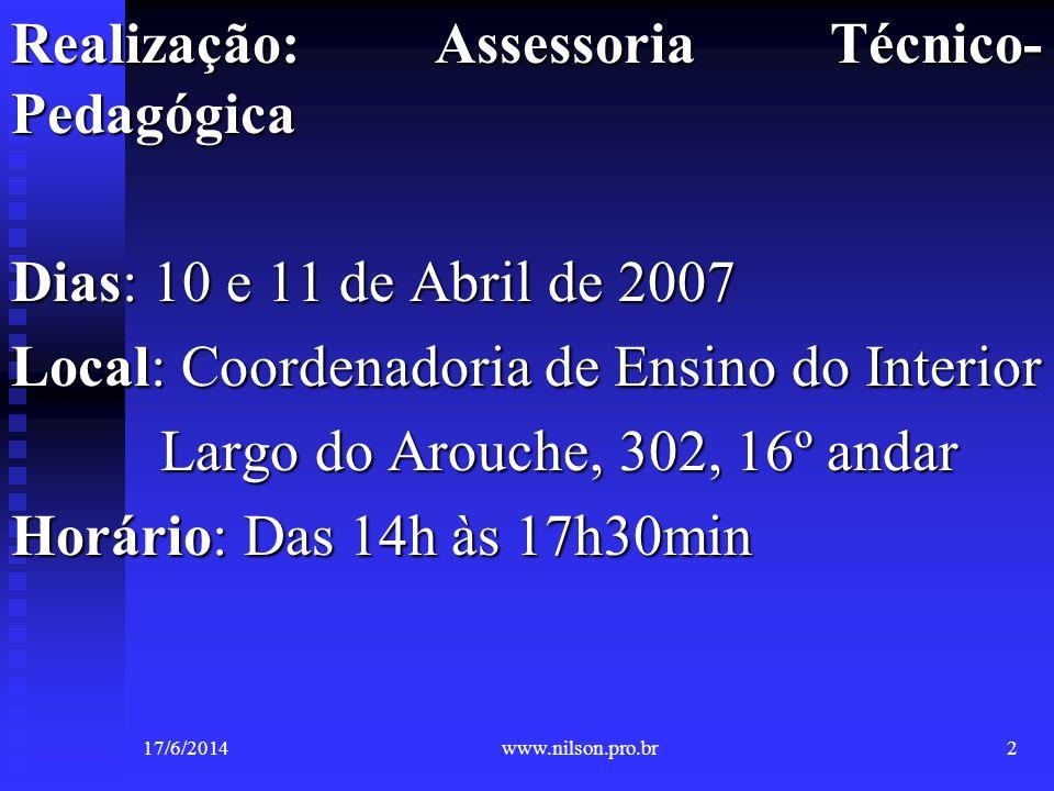 Realização: Assessoria Técnico- Pedagógica Dias: 10 e 11 de Abril de 2007 Local: Coordenadoria de Ensino do Interior Largo do Arouche, 302, 16º andar