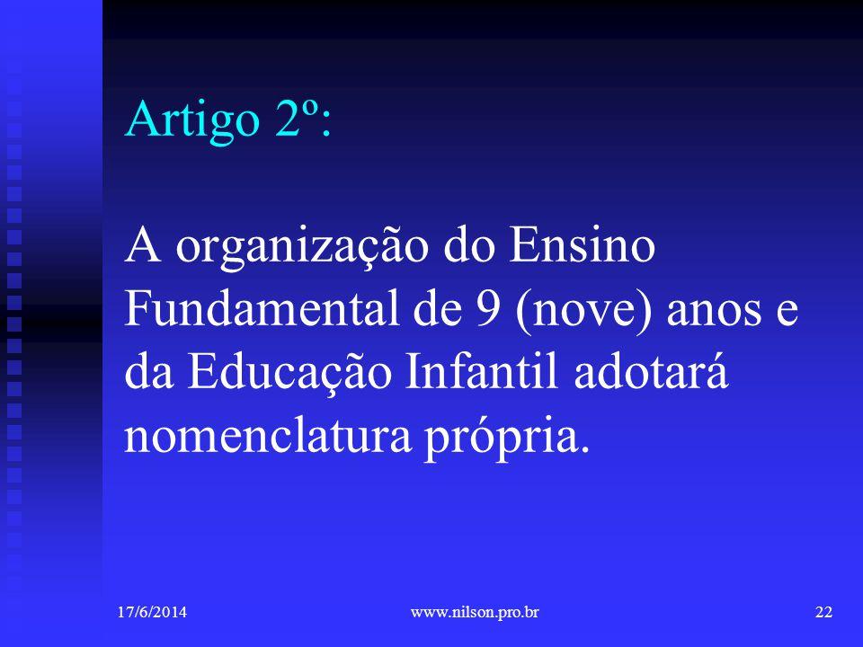 Artigo 2º: A organização do Ensino Fundamental de 9 (nove) anos e da Educação Infantil adotará nomenclatura própria. 17/6/201422www.nilson.pro.br