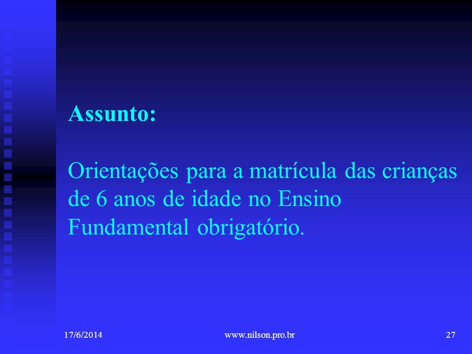 Assunto: Orientações para a matrícula das crianças de 6 anos de idade no Ensino Fundamental obrigatório. 17/6/201427www.nilson.pro.br