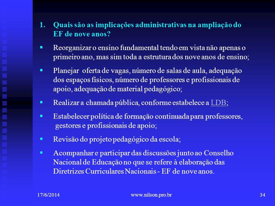 1.Quais são as implicações administrativas na ampliação do EF de nove anos? Reorganizar o ensino fundamental tendo em vista não apenas o primeiro ano,