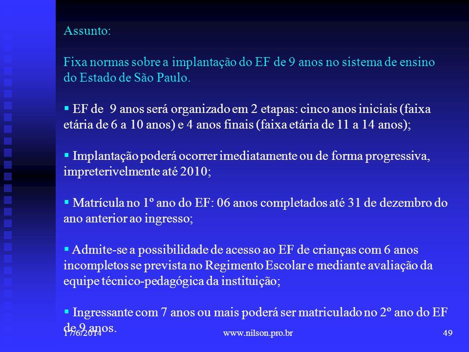 Assunto: Fixa normas sobre a implantação do EF de 9 anos no sistema de ensino do Estado de São Paulo. EF de 9 anos será organizado em 2 etapas: cinco