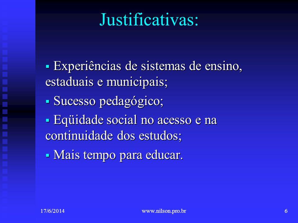 Justificativas: Experiências de sistemas de ensino, estaduais e municipais; Experiências de sistemas de ensino, estaduais e municipais; Sucesso pedagó