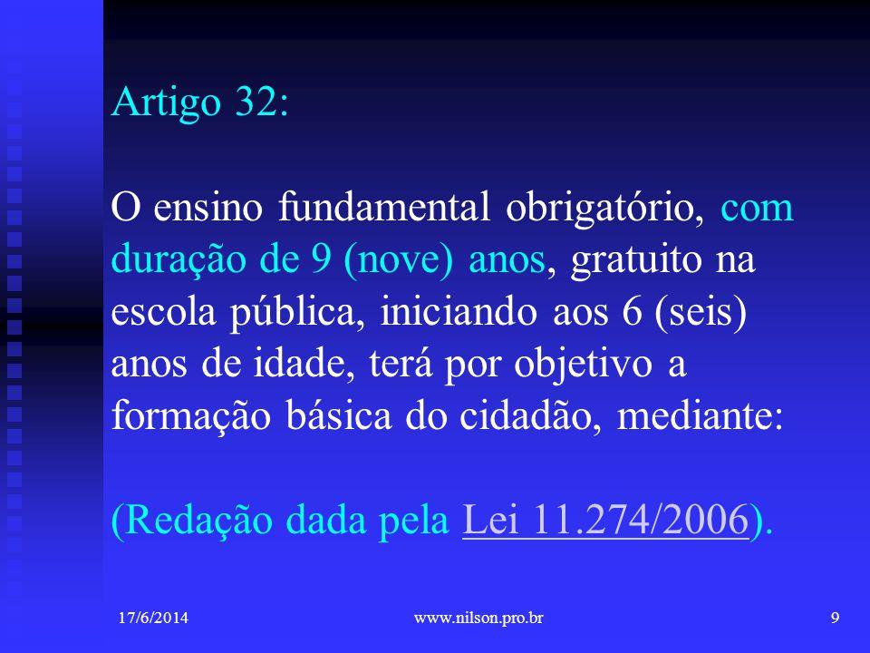 Artigo 32: O ensino fundamental obrigatório, com duração de 9 (nove) anos, gratuito na escola pública, iniciando aos 6 (seis) anos de idade, terá por