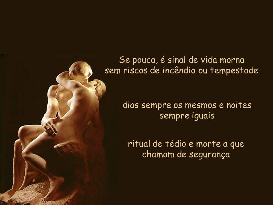 Paixão é artigo de primeira necessidade na cesta básica da vida: - da vida vivida até as últimas conseqüências