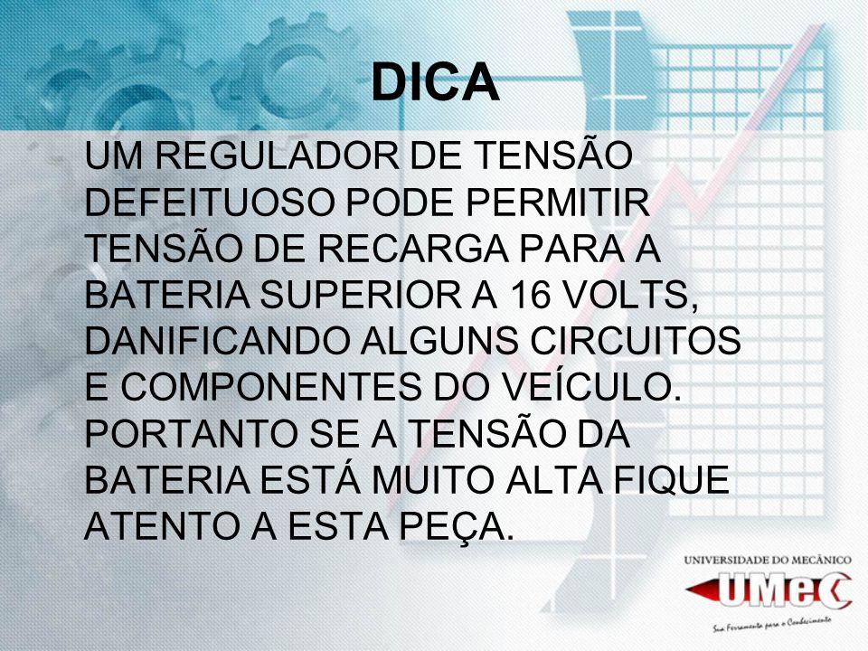DICA UM REGULADOR DE TENSÃO DEFEITUOSO PODE PERMITIR TENSÃO DE RECARGA PARA A BATERIA SUPERIOR A 16 VOLTS, DANIFICANDO ALGUNS CIRCUITOS E COMPONENTES