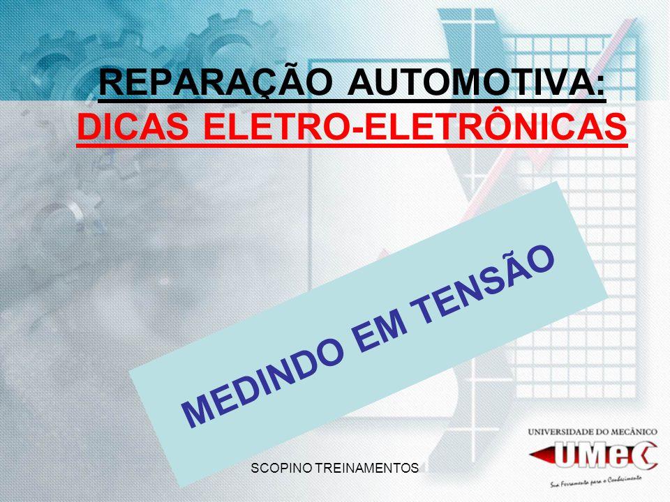 SCOPINO TREINAMENTOS REPARAÇÃO AUTOMOTIVA: DICAS ELETRO-ELETRÔNICAS MEDINDO EM TENSÃO