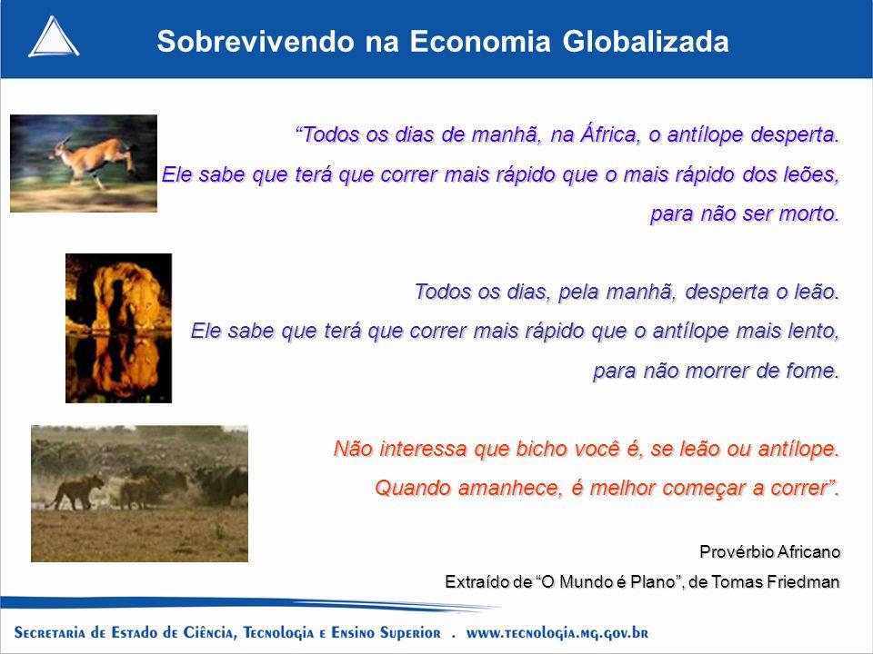 Sobrevivendo na Economia Globalizada Todos os dias de manhã, na África, o antílope desperta. Ele sabe que terá que correr mais rápido que o mais rápid