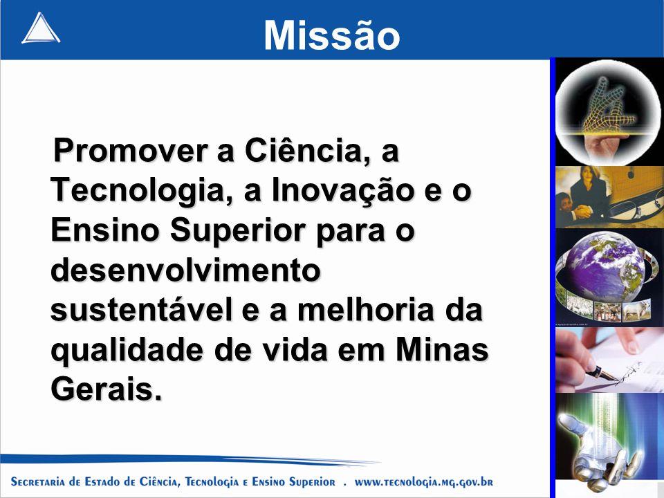 Missão Promover a Ciência, a Tecnologia, a Inovação e o Ensino Superior para o desenvolvimento sustentável e a melhoria da qualidade de vida em Minas