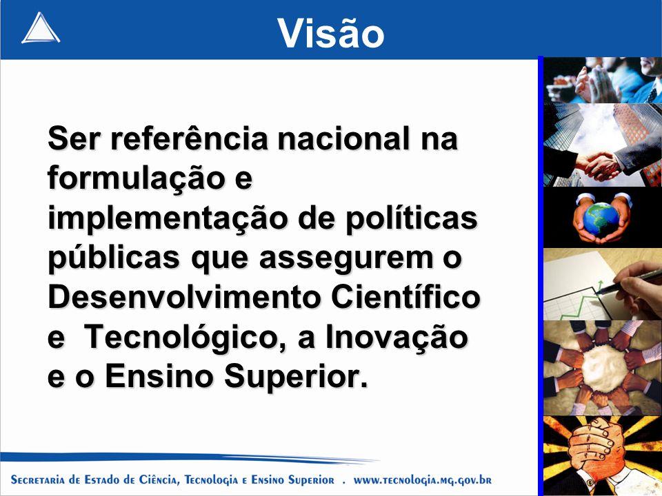 Visão Ser referência nacional na formulação e implementação de políticas públicas que assegurem o Desenvolvimento Científico e Tecnológico, a Inovação