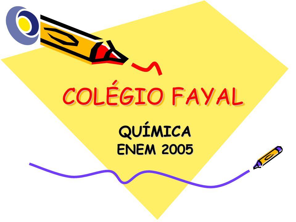 COLÉGIO FAYAL COLÉGIO FAYAL QUÍMICA ENEM 2005
