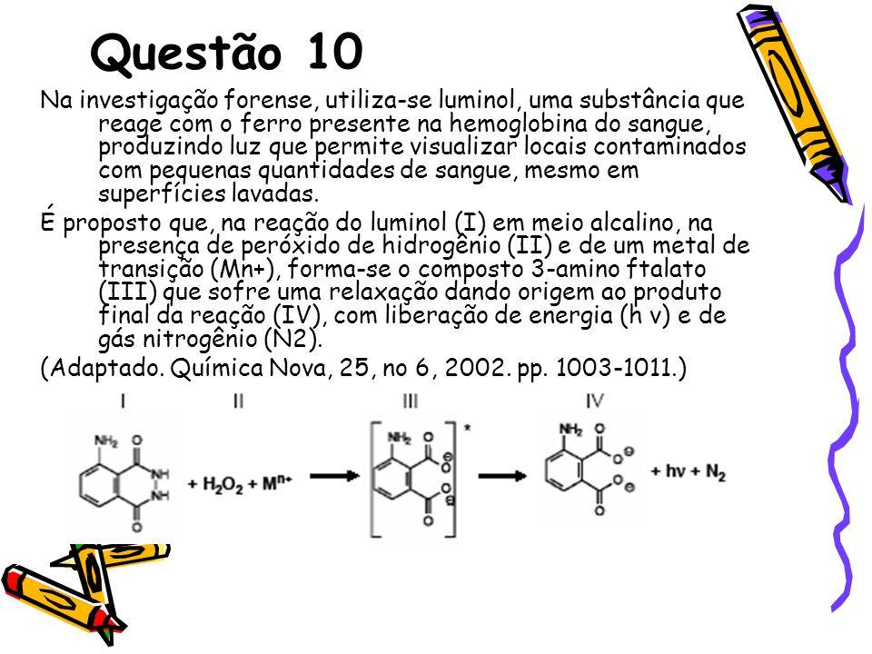 Questão 10 Na investigação forense, utiliza-se luminol, uma substância que reage com o ferro presente na hemoglobina do sangue, produzindo luz que per