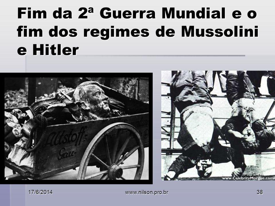 Fim da 2ª Guerra Mundial e o fim dos regimes de Mussolini e Hitler 17/6/2014www.nilson.pro.br38