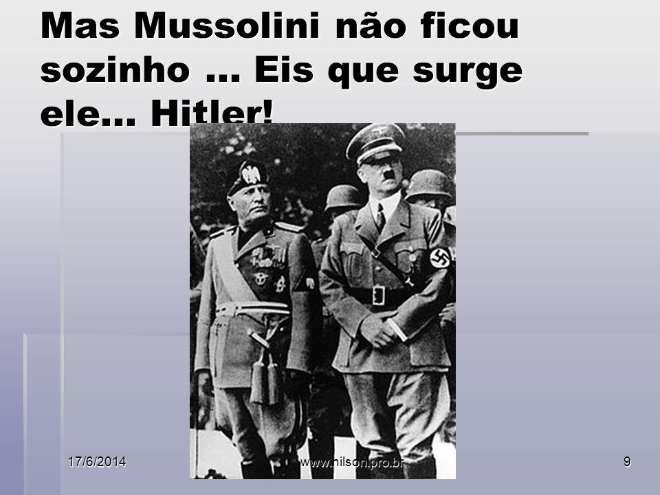 Mas Mussolini não ficou sozinho... Eis que surge ele... Hitler! 17/6/2014www.nilson.pro.br9
