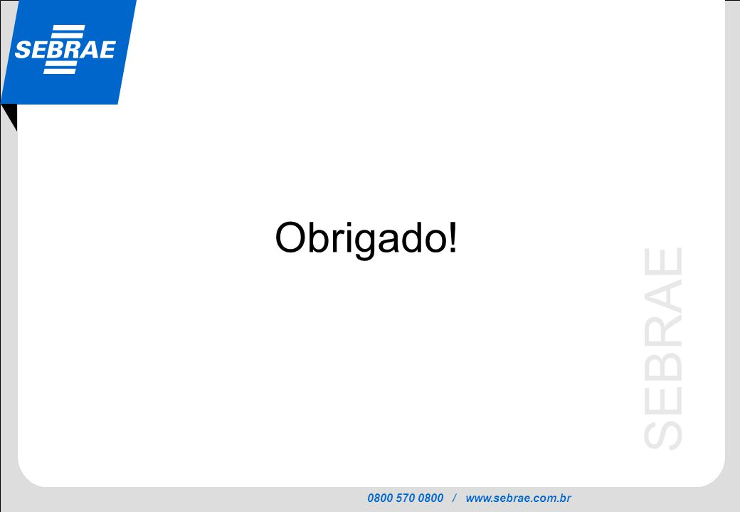 0800 570 0800 / www.sebrae.com.br SEBRAE Obrigado!