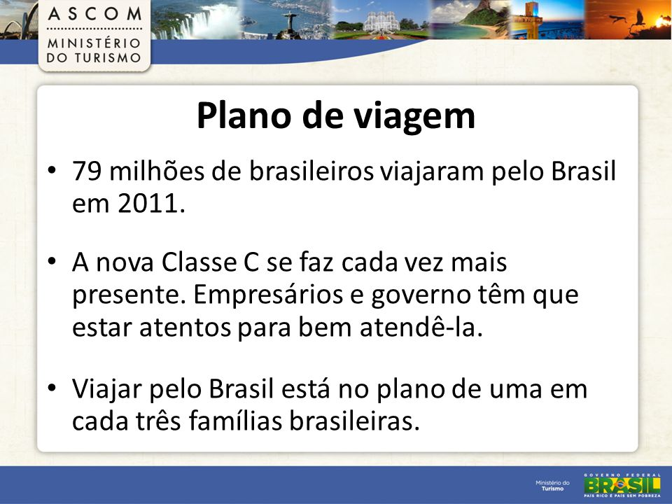 Plano de viagem 79 milhões de brasileiros viajaram pelo Brasil em 2011.