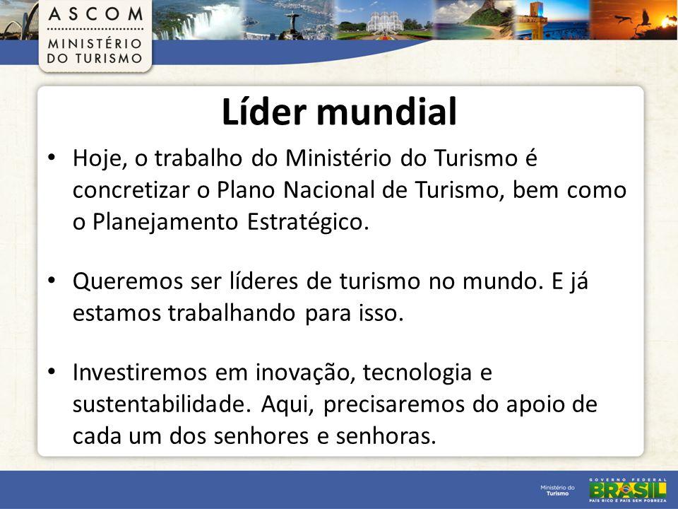 Líder mundial Hoje, o trabalho do Ministério do Turismo é concretizar o Plano Nacional de Turismo, bem como o Planejamento Estratégico.