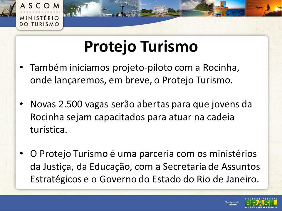 Protejo Turismo Também iniciamos projeto-piloto com a Rocinha, onde lançaremos, em breve, o Protejo Turismo.