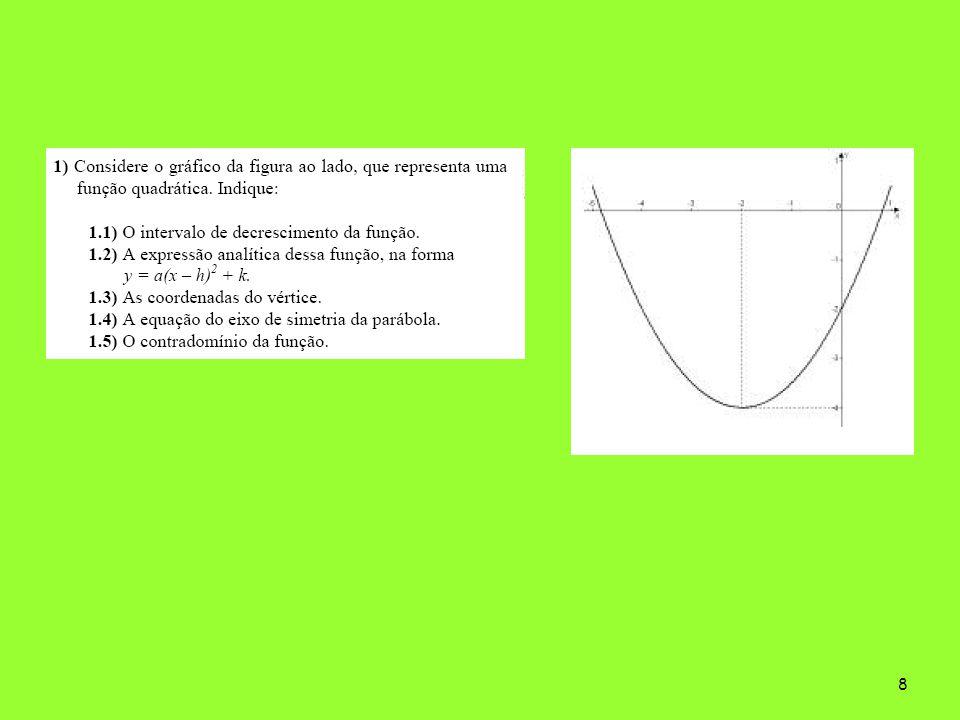 7 A)Falsa. Não satisfaz ponto (1, -2) B) Falsa. Não satisfaz ponto (1, -2) C) Verdadeira.