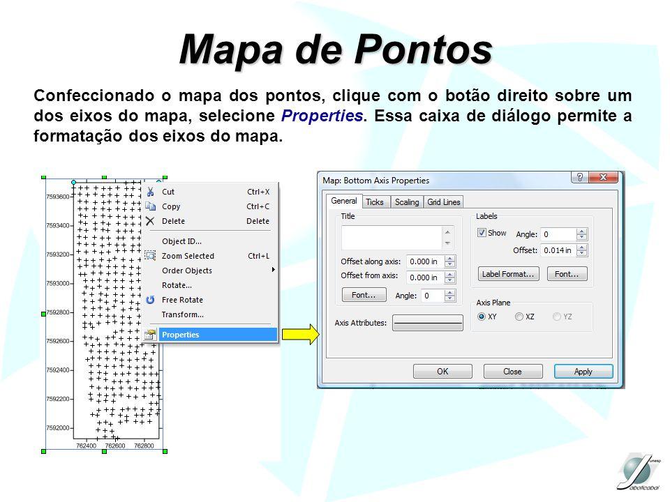 Mapa de Pontos Confeccionado o mapa dos pontos, clique com o botão direito sobre um dos eixos do mapa, selecione Properties. Essa caixa de diálogo per