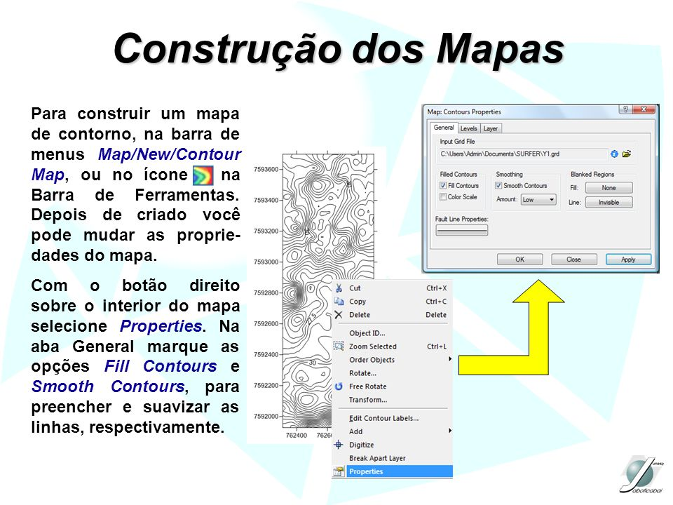 Construção dos Mapas Para construir um mapa de contorno, na barra de menus Map/New/Contour Map, ou no ícone na Barra de Ferramentas. Depois de criado