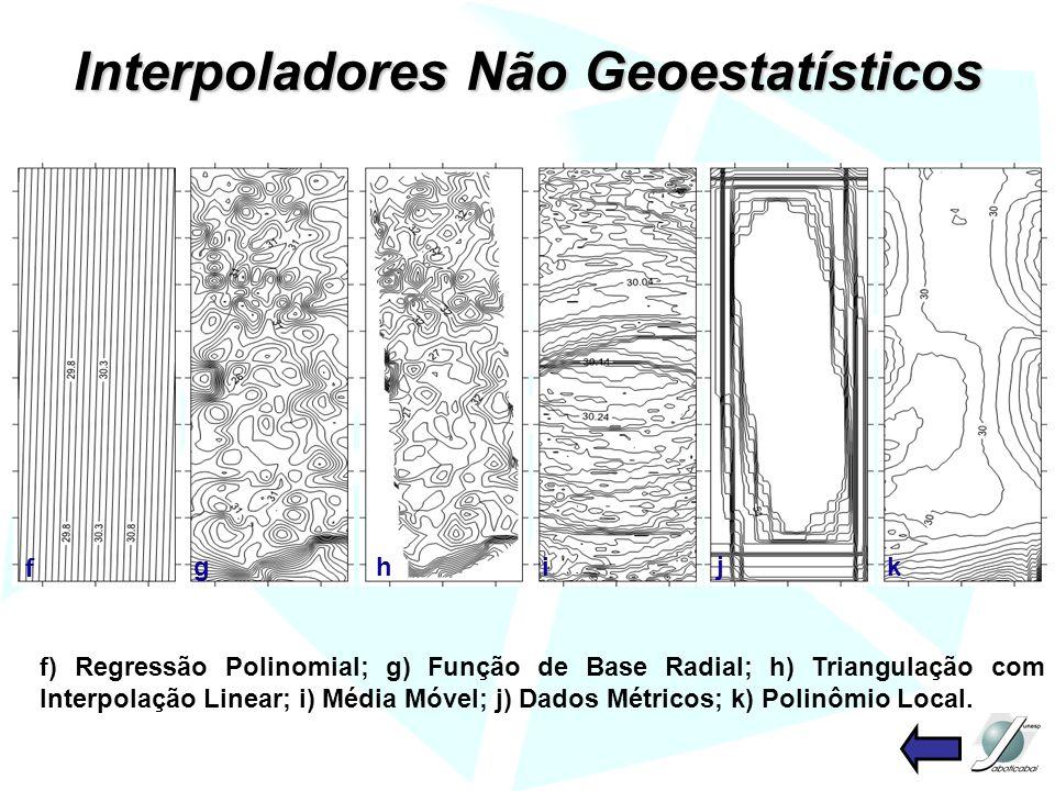 Interpoladores Não Geoestatísticos f) Regressão Polinomial; g) Função de Base Radial; h) Triangulação com Interpolação Linear; i) Média Móvel; j) Dados Métricos; k) Polinômio Local.