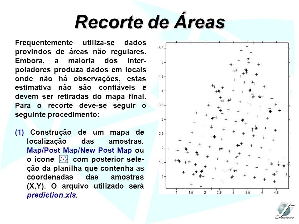 Recorte de Áreas Frequentemente utiliza-se dados provindos de áreas não regulares. Embora, a maioria dos inter- poladores produza dados em locais onde