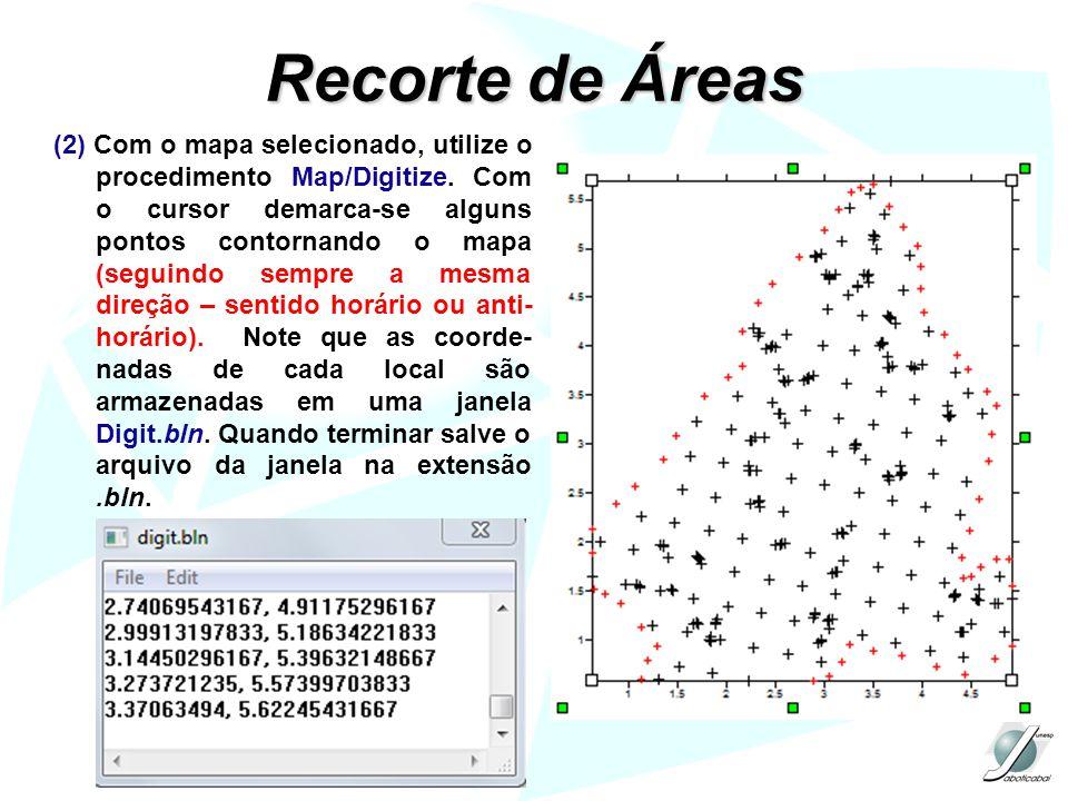Recorte de Áreas (2) Com o mapa selecionado, utilize o procedimento Map/Digitize. Com o cursor demarca-se alguns pontos contornando o mapa (seguindo s