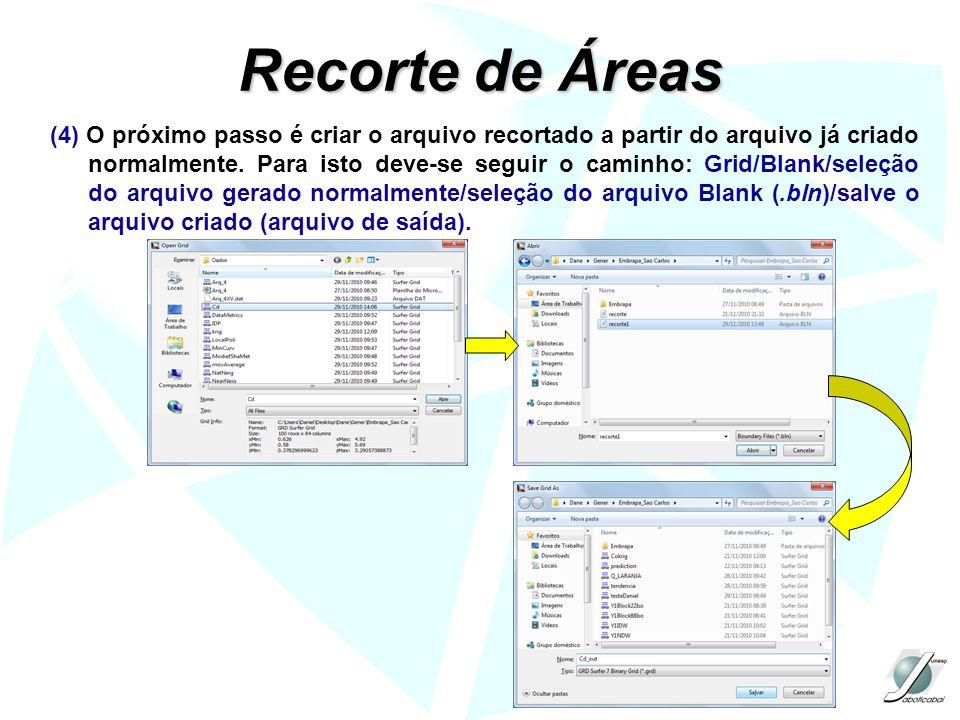Recorte de Áreas (4) O próximo passo é criar o arquivo recortado a partir do arquivo já criado normalmente. Para isto deve-se seguir o caminho: Grid/B
