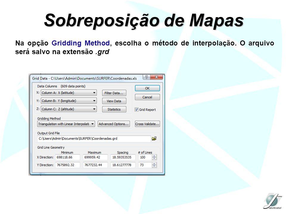 Sobreposição de Mapas Na opção Gridding Method, escolha o método de interpolação. O arquivo será salvo na extensão.grd