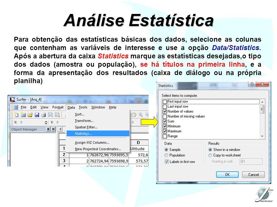 Análise Estatística Para obtenção das estatísticas básicas dos dados, selecione as colunas que contenham as variáveis de interesse e use a opção Data/
