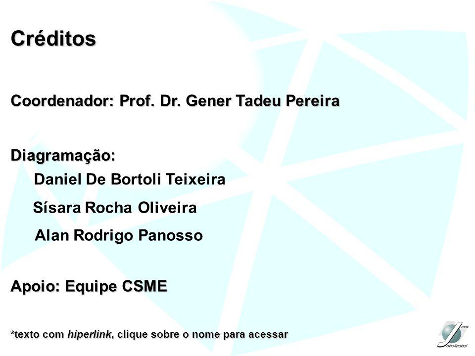 Créditos Coordenador: Prof. Dr. Gener Tadeu Pereira Coordenador: Prof. Dr. Gener Tadeu Pereira Diagramação: Apoio: Equipe CSME Apoio: Equipe CSME *tex