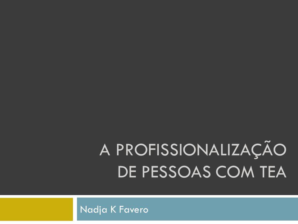 A PROFISSIONALIZAÇÃO DE PESSOAS COM TEA Nadja K Favero